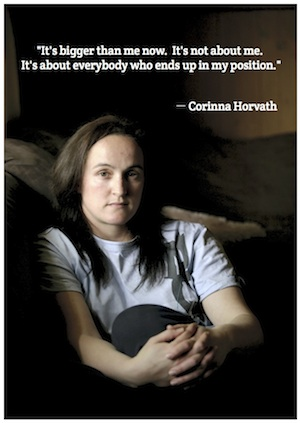 It's bigger than me now. It's not about me. It's about everyone who ends up in my position. - Corinna Horvath