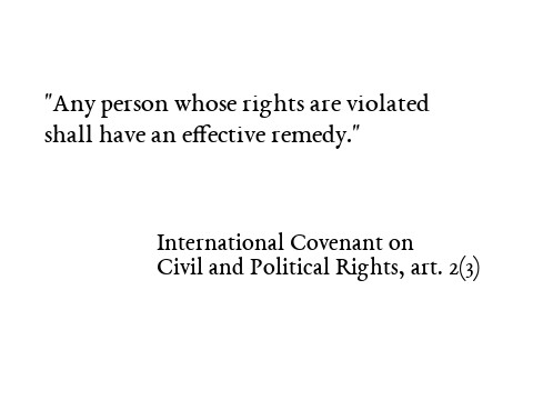 Any person whose rights are violated shall have an effective remedy. International Covenant on Civil and Political Rights, artticle 2(3)