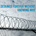 Detained forever without knowing why